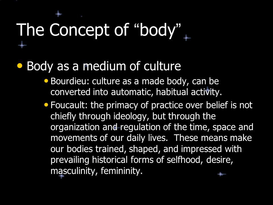 "The Concept of "" body "" Body as a medium of culture Body as a medium of culture Bourdieu: culture as a made body, can be converted into automatic, hab"