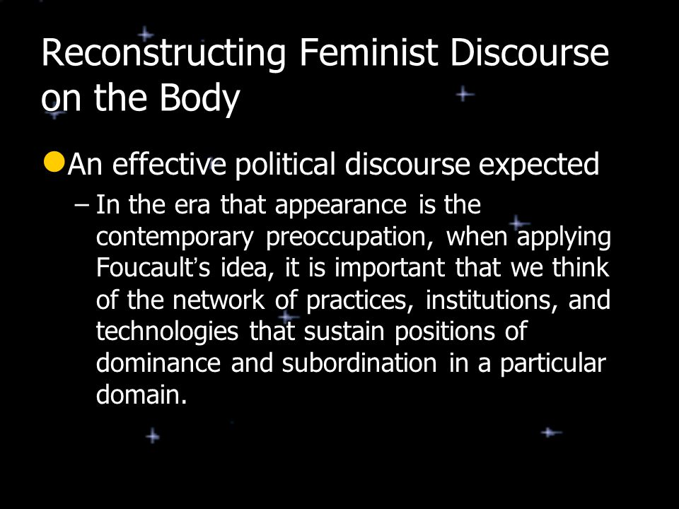 Reconstructing Feminist Discourse on the Body An effective political discourse expected An effective political discourse expected –In the era that app
