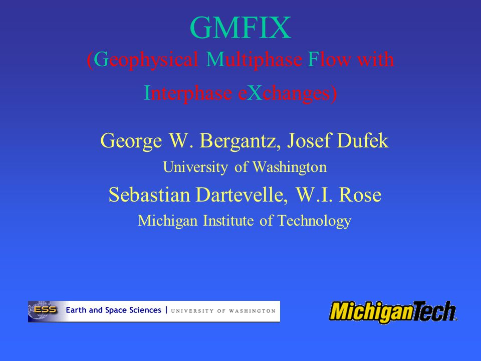 GMFIX (Geophysical Multiphase Flow with Interphase eXchanges) George W.