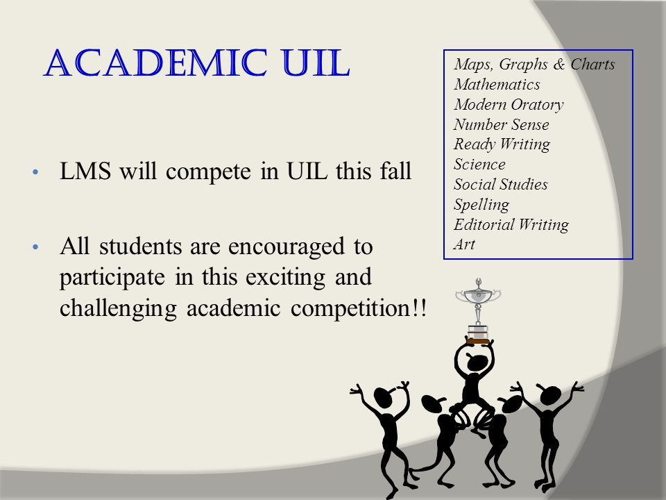Academic UIL LMS will compete in UIL this fall All students are encouraged to participate in this exciting and challenging academic competition!.