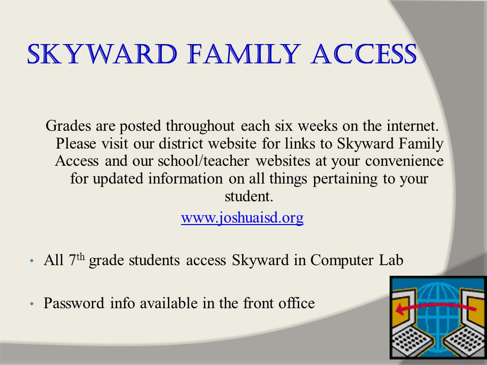Skyward Family Access Grades are posted throughout each six weeks on the internet.