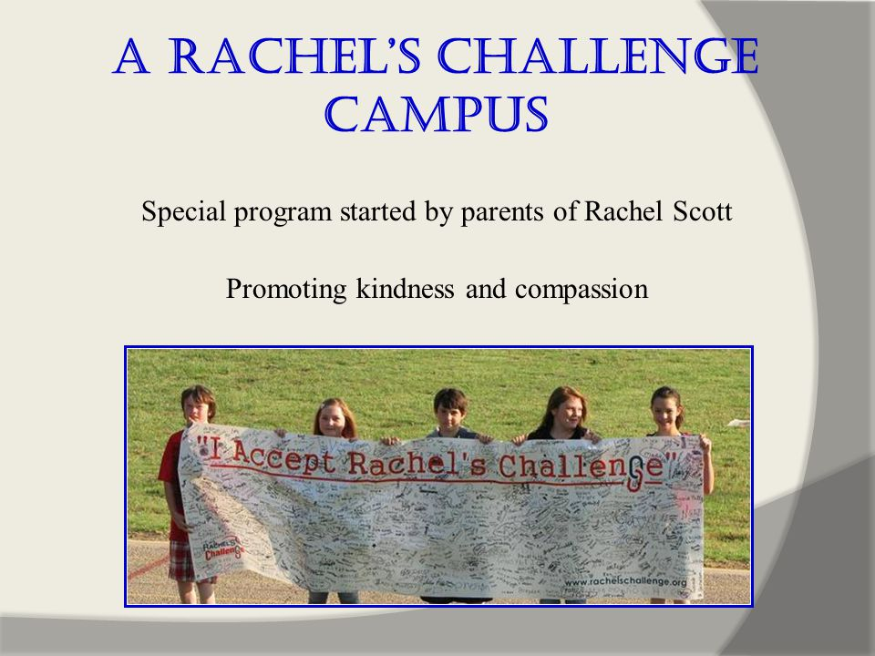 A Rachel's Challenge Campus Special program started by parents of Rachel Scott Promoting kindness and compassion