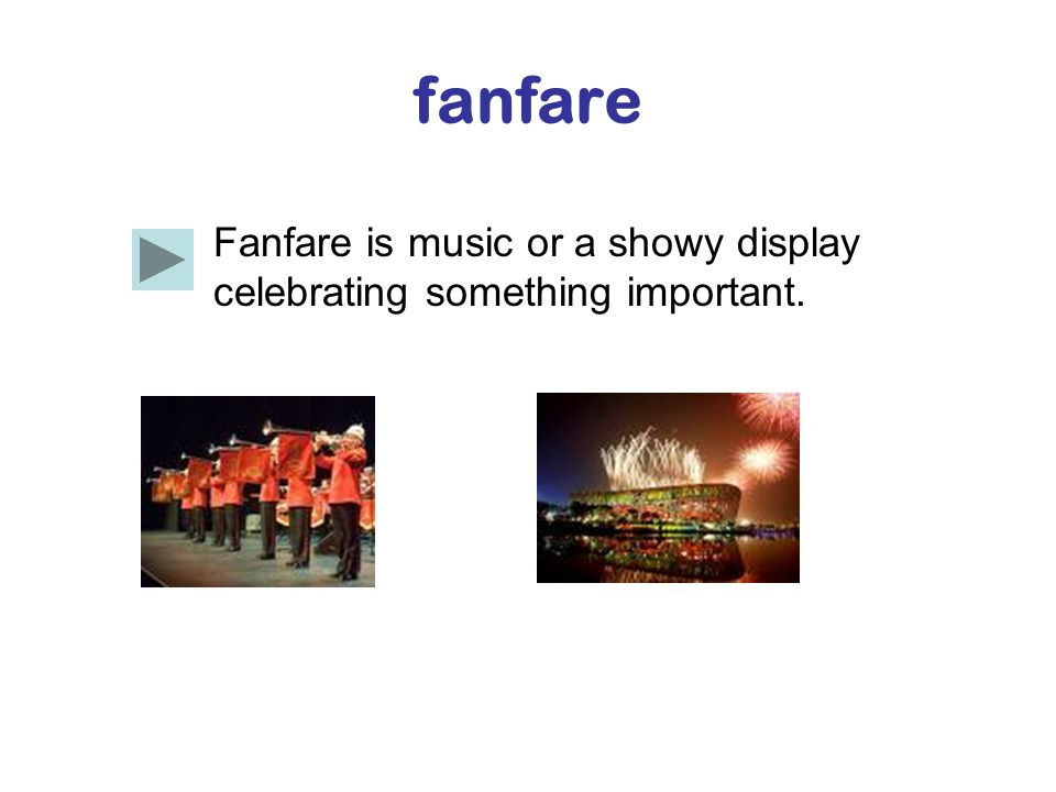 fanfare Fanfare is music or a showy display celebrating something important.
