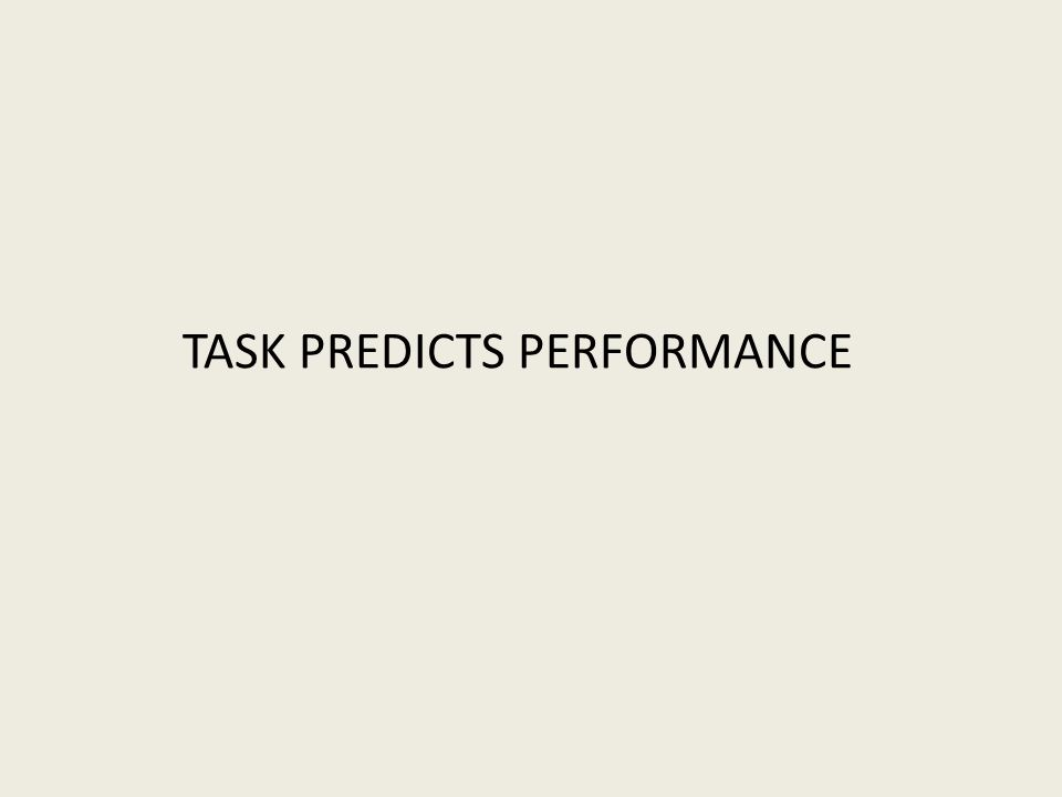 TASK PREDICTS PERFORMANCE