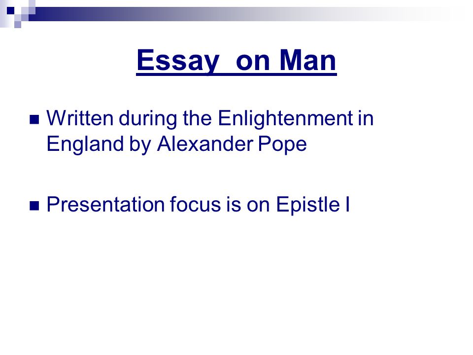 Essay on Man Written during the Enlightenment in England by Alexander Pope Presentation focus is on Epistle I