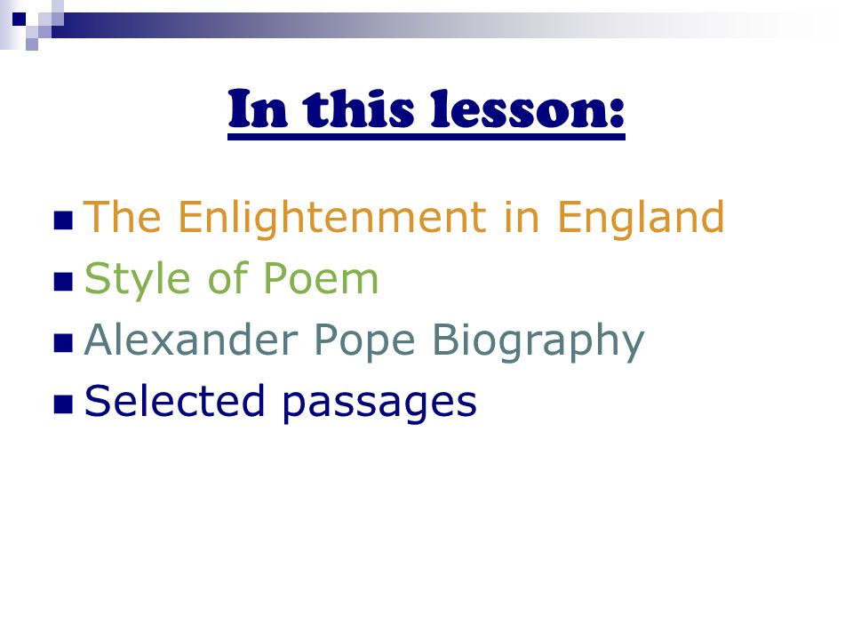 In this lesson: The Enlightenment in England Style of Poem Alexander Pope Biography Selected passages