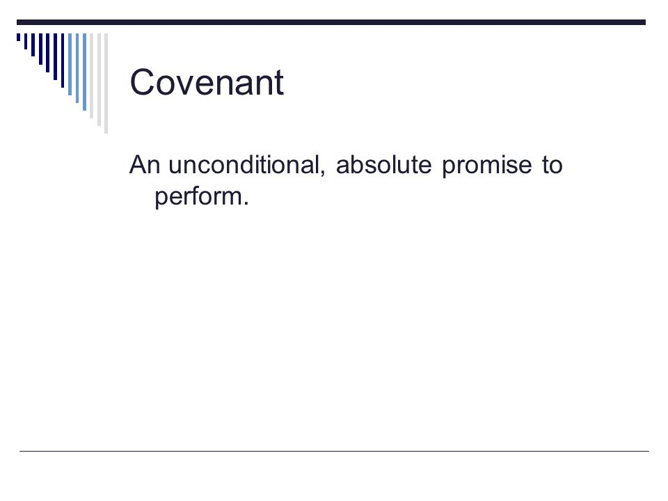 Covenant An unconditional, absolute promise to perform.