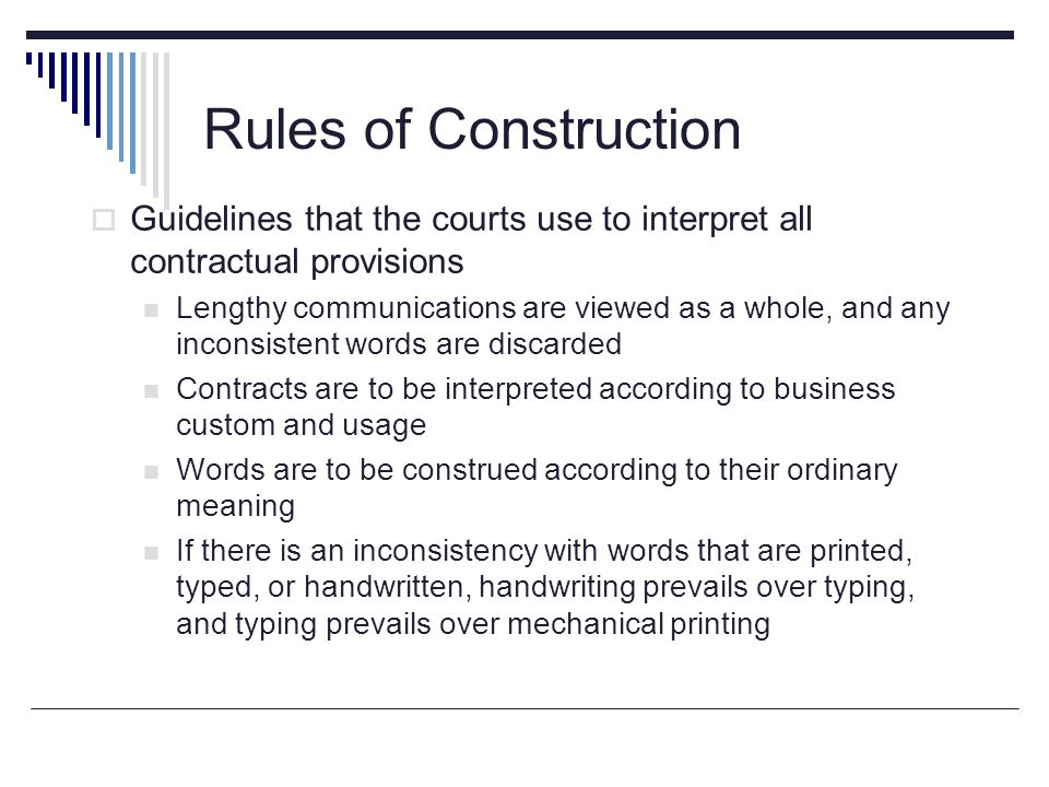 Rules of Construction  Guidelines that the courts use to interpret all contractual provisions Lengthy communications are viewed as a whole, and any i
