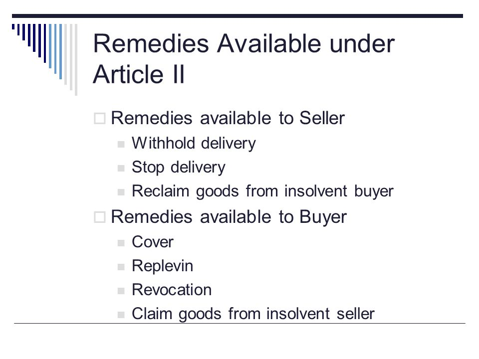 Remedies Available under Article II  Remedies available to Seller Withhold delivery Stop delivery Reclaim goods from insolvent buyer  Remedies avail
