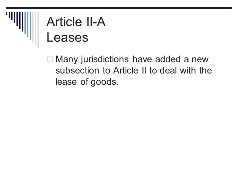 Article II-A Leases  Many jurisdictions have added a new subsection to Article II to deal with the lease of goods.