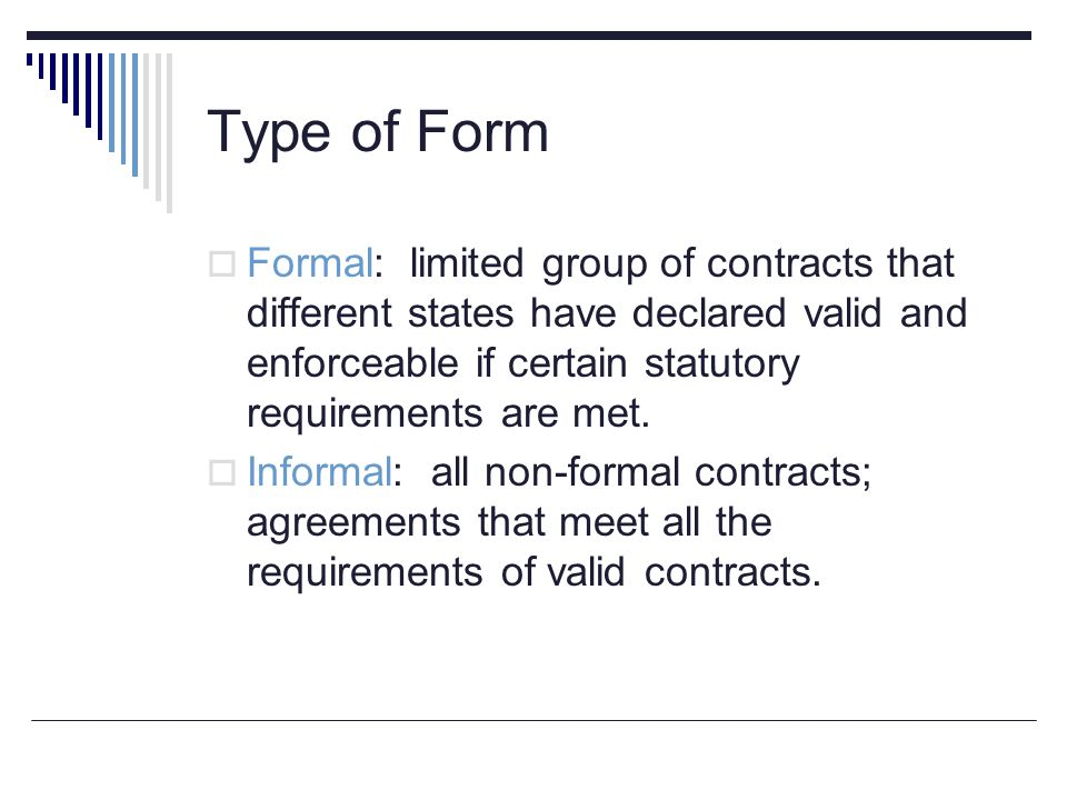 Type of Form  Formal: limited group of contracts that different states have declared valid and enforceable if certain statutory requirements are met.