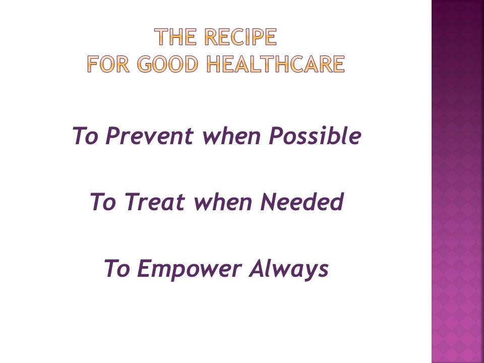 To Prevent when Possible To Treat when Needed To Empower Always
