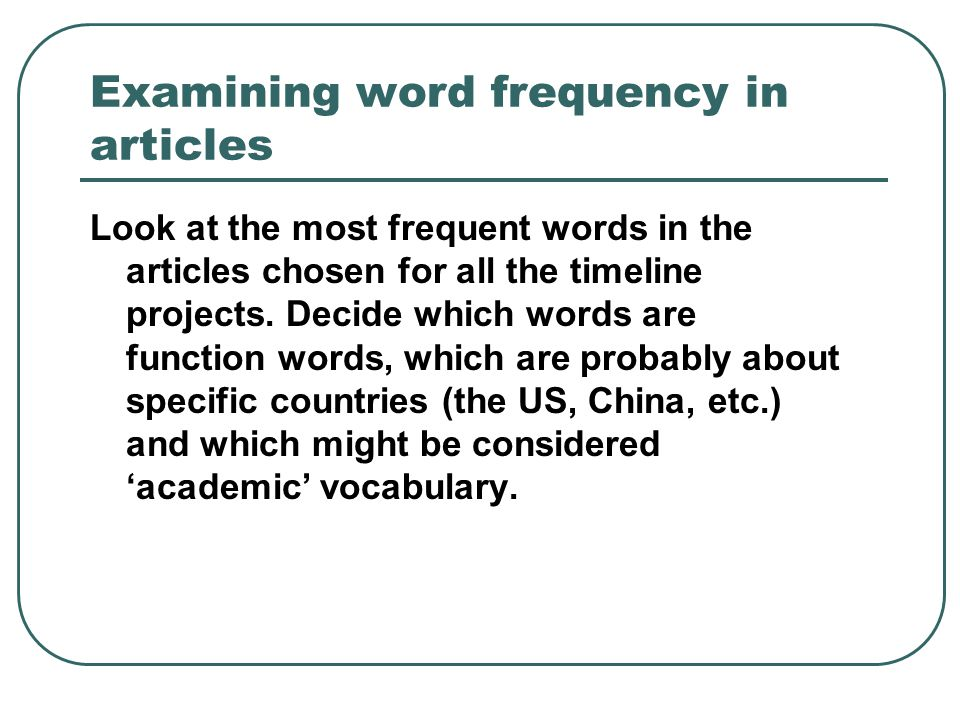 Examining word frequency in articles Look at the most frequent words in the articles chosen for all the timeline projects. Decide which words are func