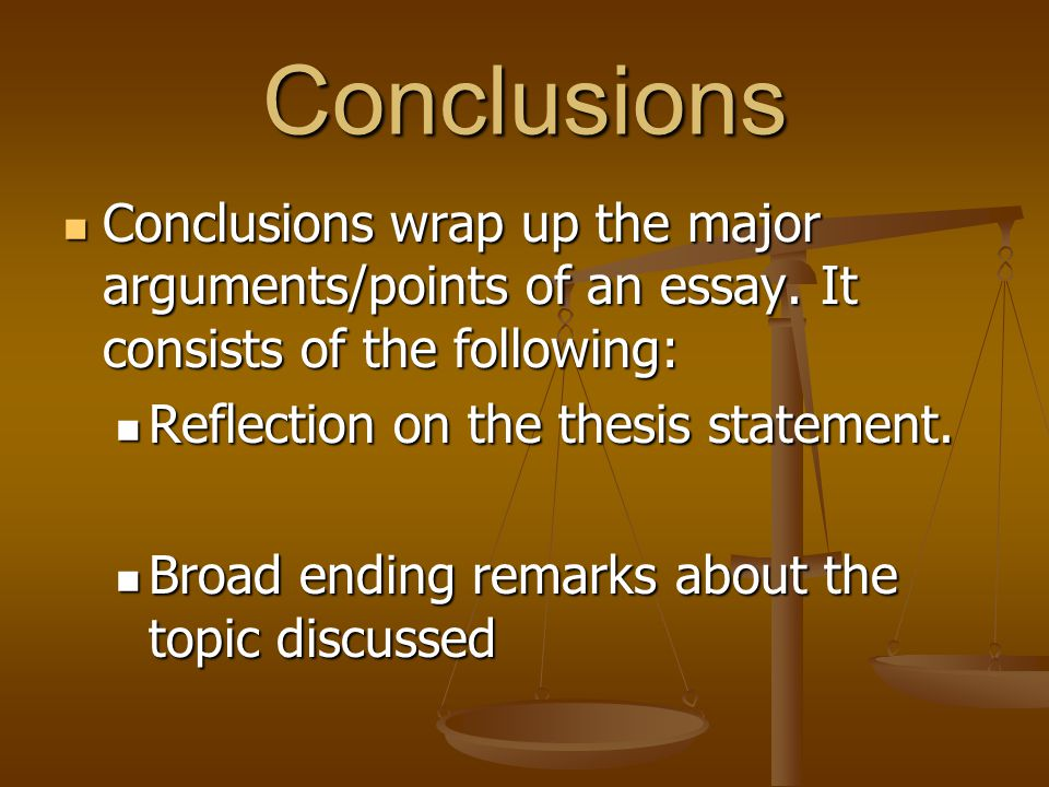 Conclusions Conclusions wrap up the major arguments/points of an essay. It consists of the following: Conclusions wrap up the major arguments/points o