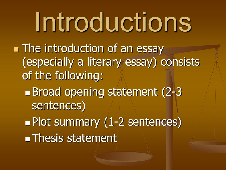 Introductions The introduction of an essay (especially a literary essay) consists of the following: The introduction of an essay (especially a literar