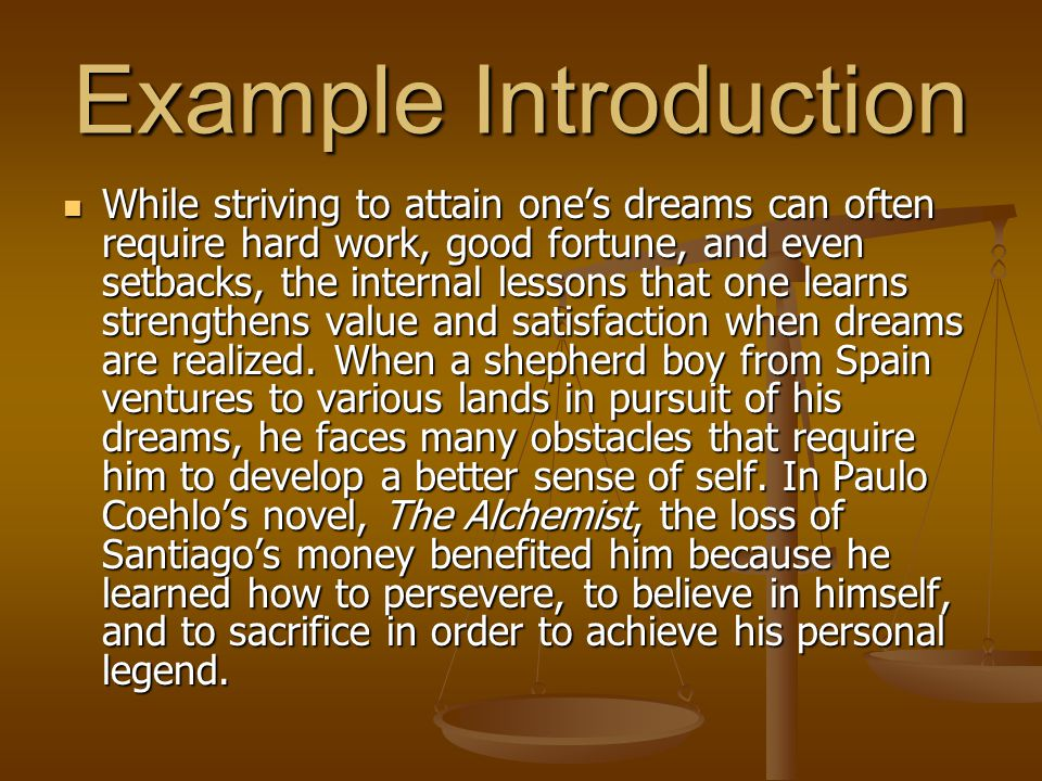 Example Introduction While striving to attain one's dreams can often require hard work, good fortune, and even setbacks, the internal lessons that one