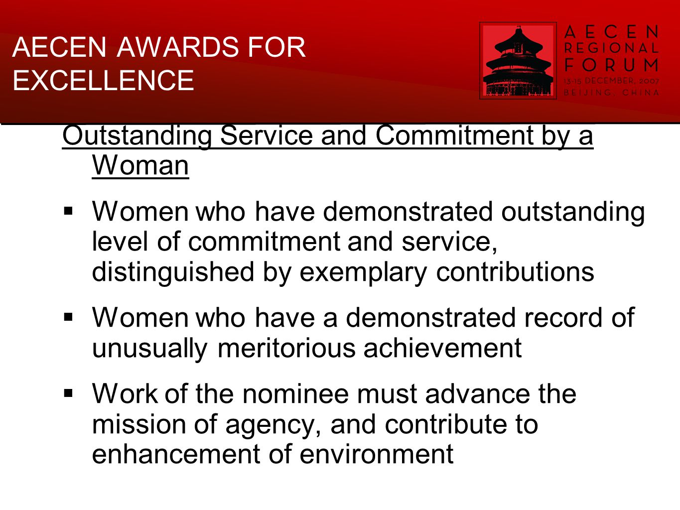 AECEN AWARDS FOR EXCELLENCE  Twinning Grants Program  Best Practices Inventory via AECEN website Outstanding Service and Commitment by a Woman  Women who have demonstrated outstanding level of commitment and service, distinguished by exemplary contributions  Women who have a demonstrated record of unusually meritorious achievement  Work of the nominee must advance the mission of agency, and contribute to enhancement of environment