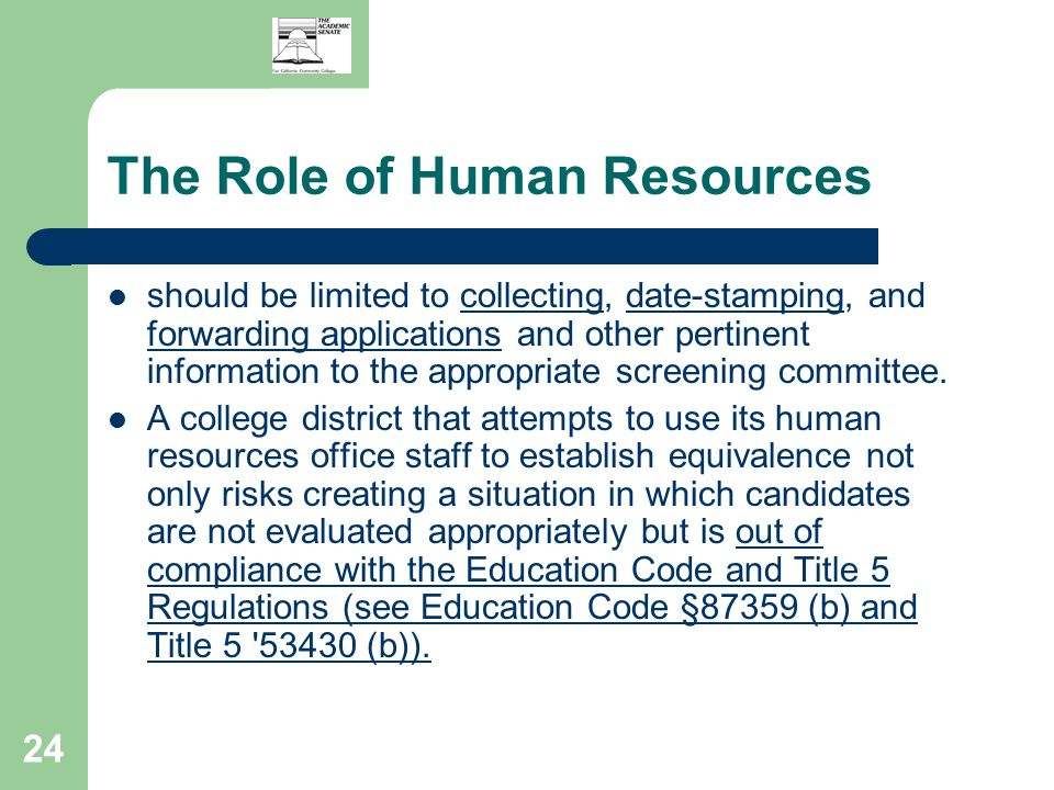 24 The Role of Human Resources should be limited to collecting, date-stamping, and forwarding applications and other pertinent information to the appropriate screening committee.