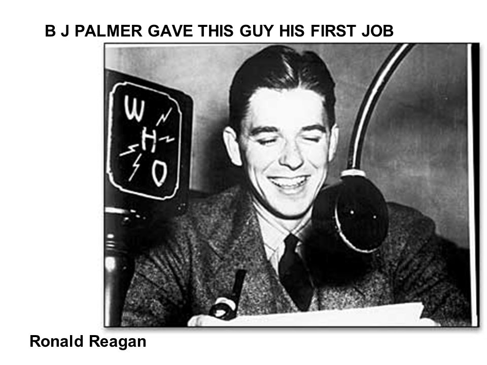 B J PALMER GAVE THIS GUY HIS FIRST JOB Ronald Reagan