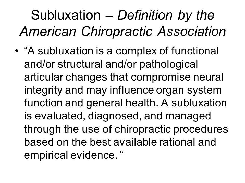 Subluxation – Definition by the American Chiropractic Association A subluxation is a complex of functional and/or structural and/or pathological articular changes that compromise neural integrity and may influence organ system function and general health.