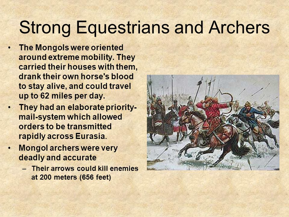 Strong Equestrians and Archers The Mongols were oriented around extreme mobility.