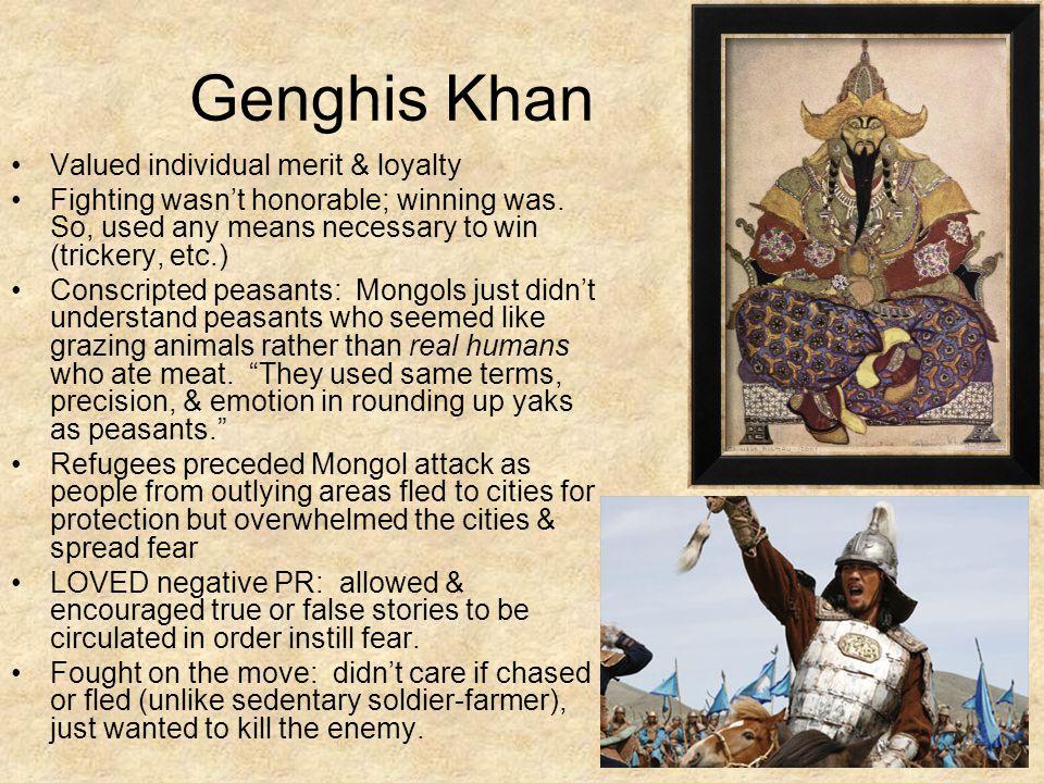 Genghis Khan Valued individual merit & loyalty Fighting wasn't honorable; winning was.