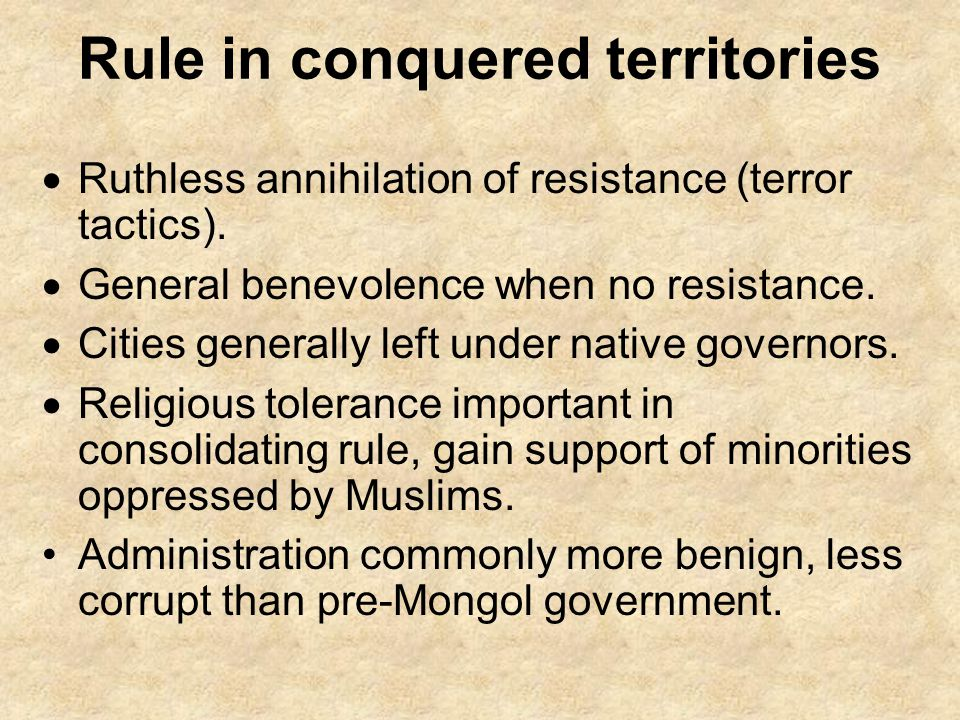 Rule in conquered territories  Ruthless annihilation of resistance (terror tactics).