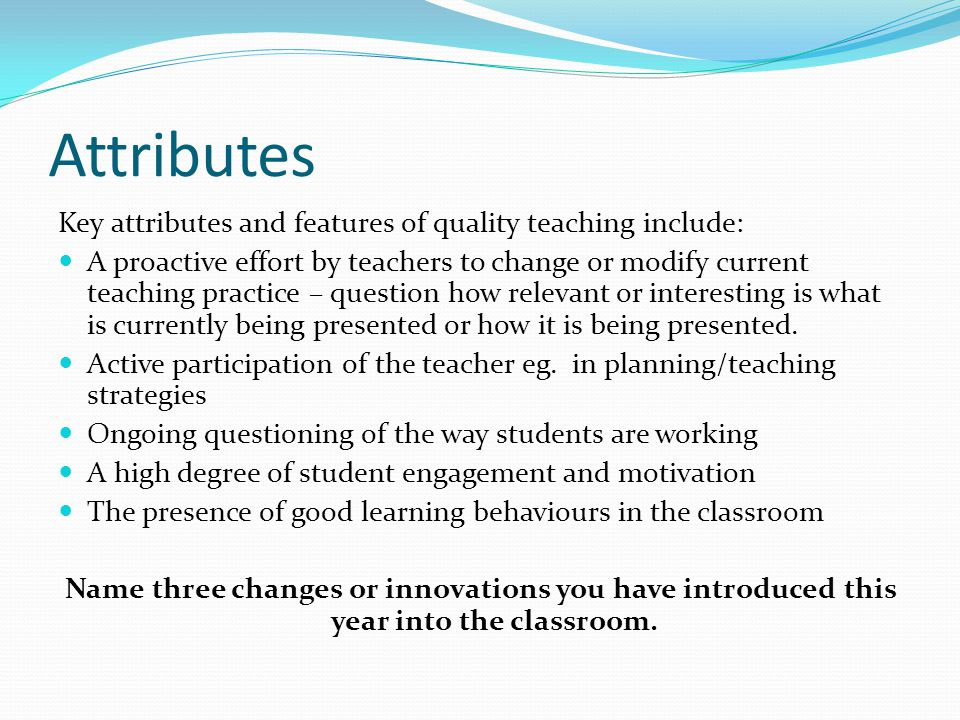 Research Research strongly supports: That the major in-school influence on student achievement is the quality of the classroom teacher.