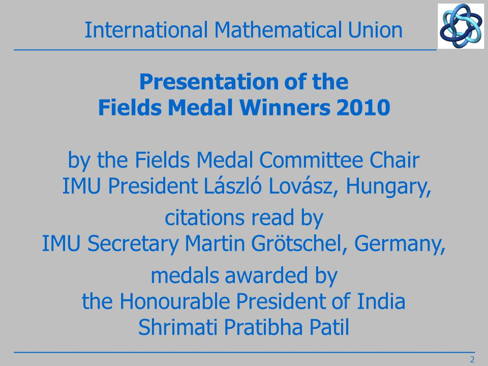International Mathematical Union Presentation of the Winner Carl Friedrich Gauss Prize for Applications of Mathematics 2010 by the Gauss Prize Committee Chair Wolfgang Dahmen, Germany 13
