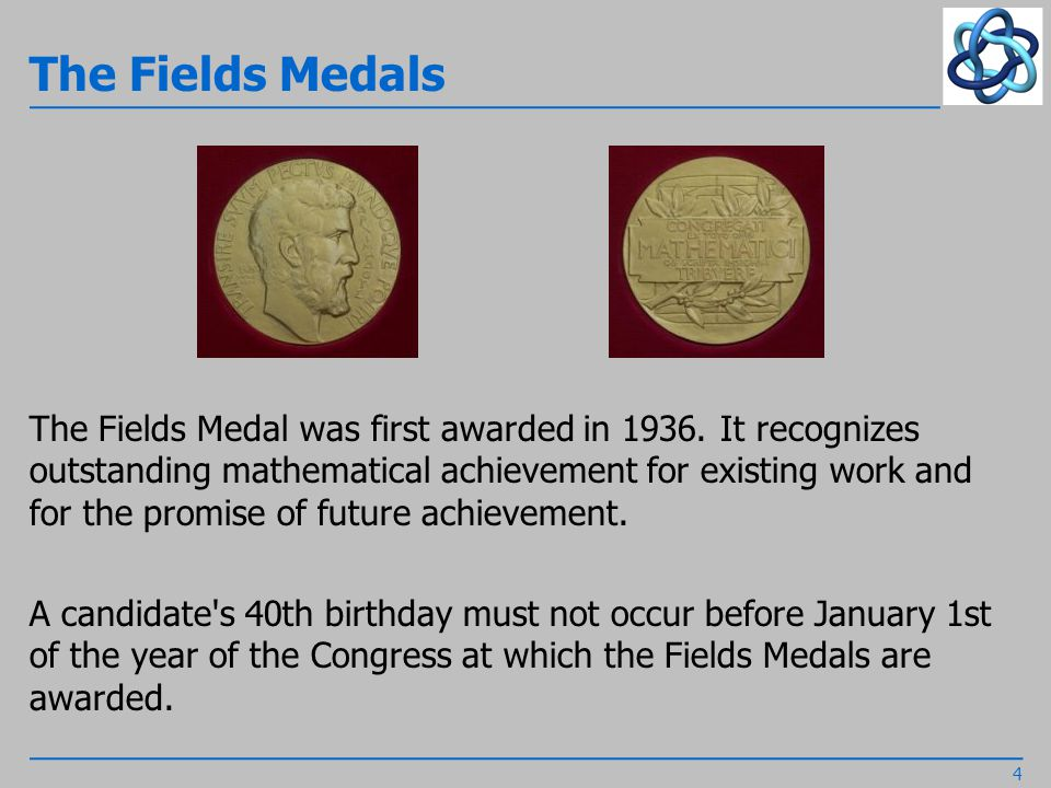 The Fields Medals The Fields Medal was first awarded in 1936.
