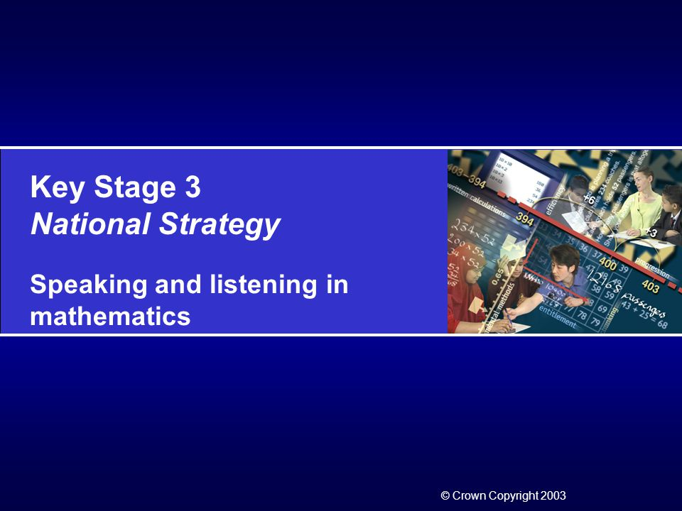 Key Stage 3 National Strategy Mathematics 1.1 © Crown Copyright 2003 Slide 1 Objectives of literacy in mathematics To exemplify aspects of literacy across the curriculum for mathematics To develop consistent approaches to teaching and learning in literacy in mathematics To raise awareness of pupils' skills, knowledge and understanding of literacy