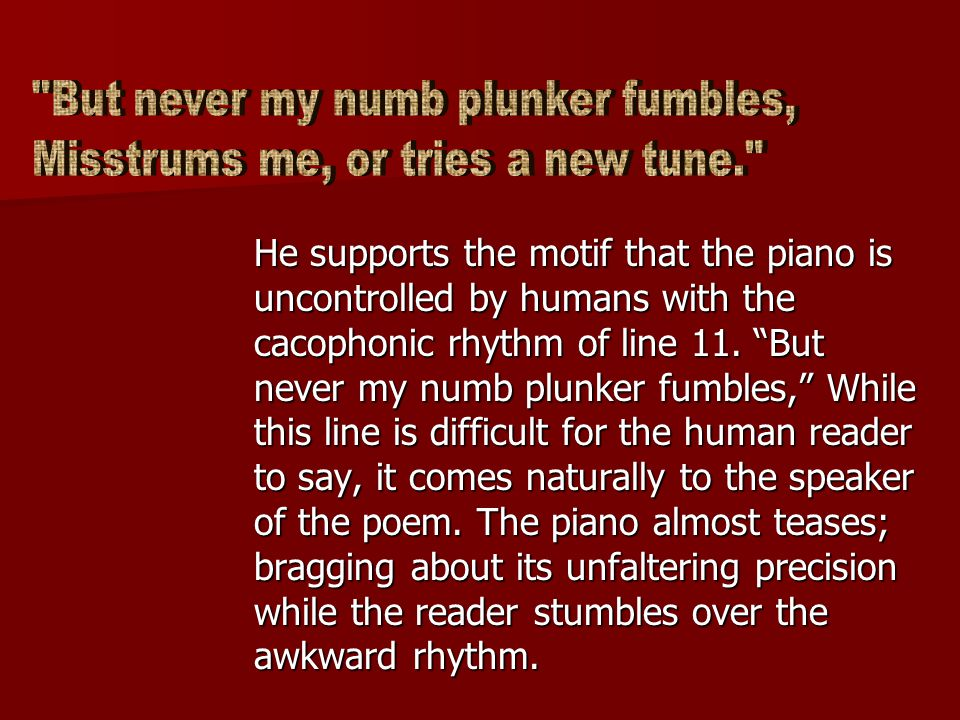 Similarly, Updike mimics the rhythm of an old-time player piano tune in his poem.