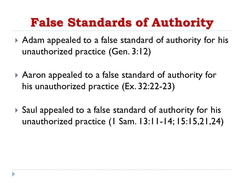 False Standards of Authority  Adam appealed to a false standard of authority for his unauthorized practice (Gen.