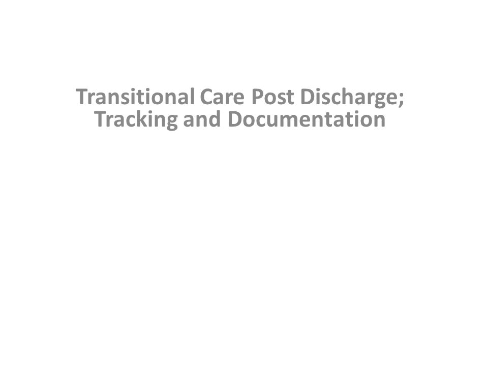 Transitional Care Post Discharge; Tracking and Documentation