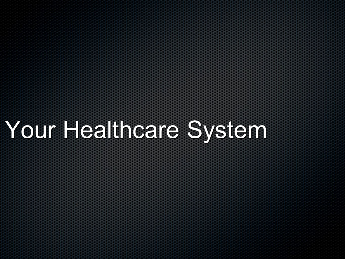 Your Healthcare System