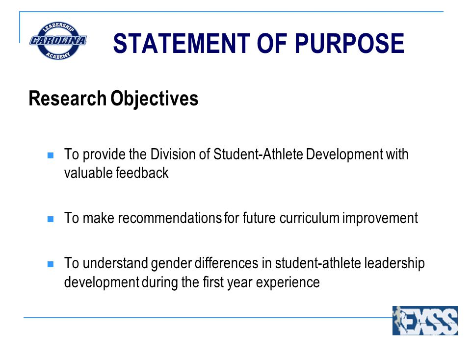 STATEMENT OF PURPOSE Research Objectives To provide the Division of Student-Athlete Development with valuable feedback To make recommendations for fut