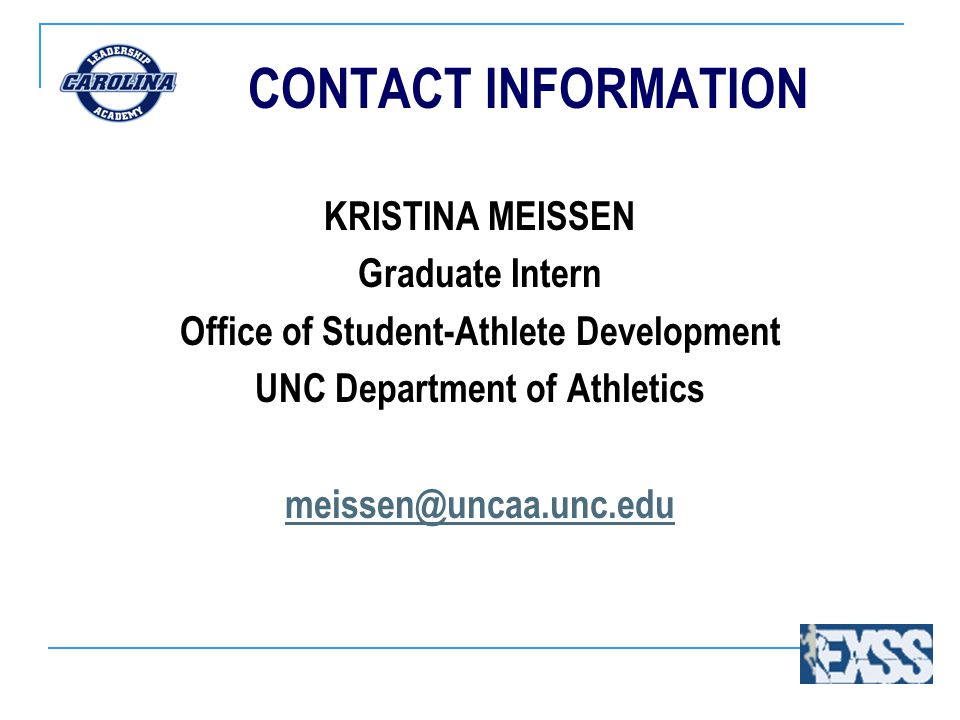 CONTACT INFORMATION KRISTINA MEISSEN Graduate Intern Office of Student-Athlete Development UNC Department of Athletics meissen@uncaa.unc.edu