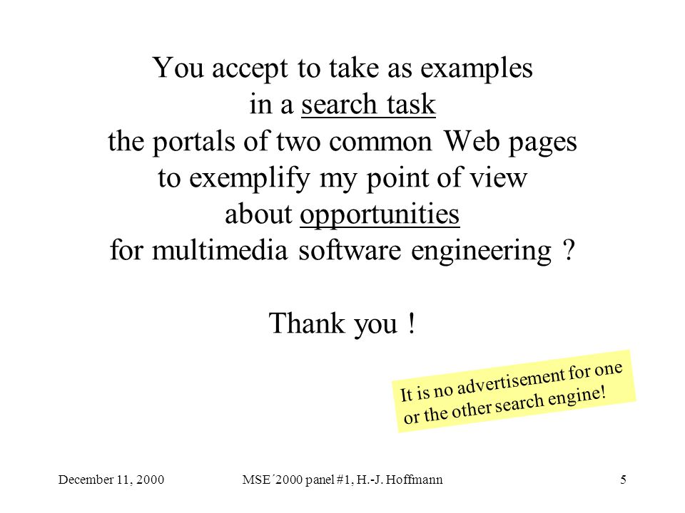 December 11, 2000MSE´2000 panel #1, H.-J. Hoffmann5 You accept to take as examples in a search task the portals of two common Web pages to exemplify m