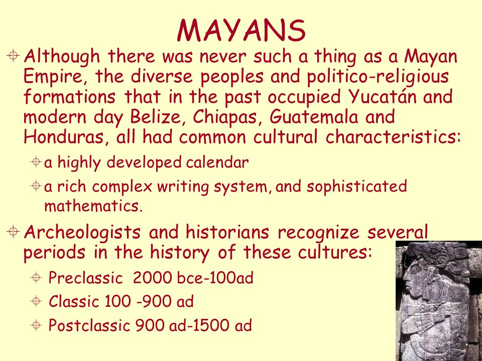 MAYANS  Although there was never such a thing as a Mayan Empire, the diverse peoples and politico-religious formations that in the past occupied Yuca