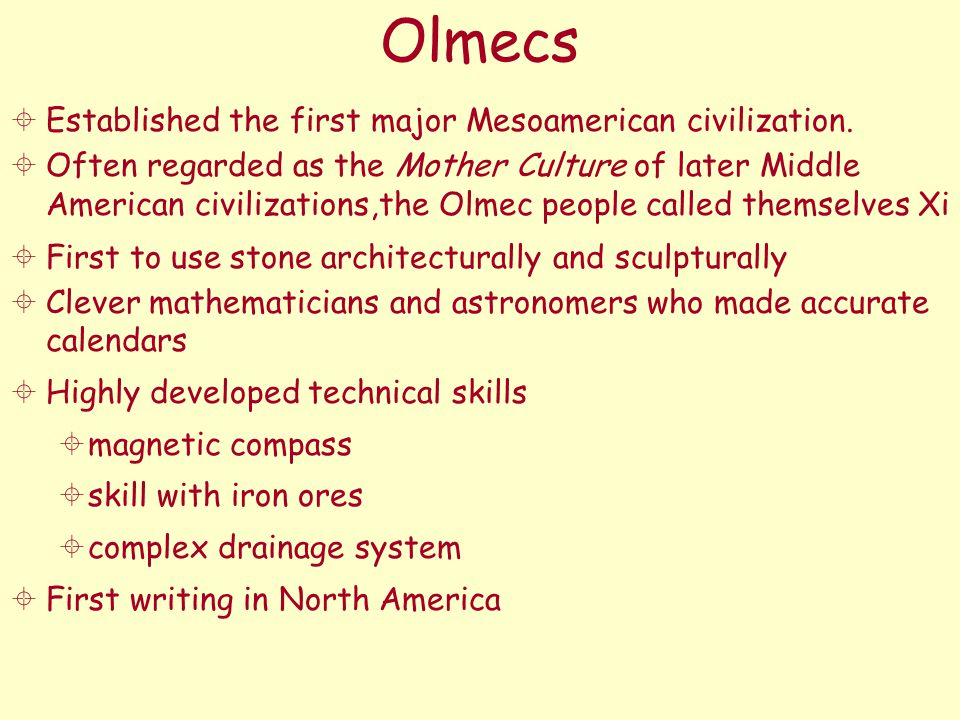 Olmecs  Established the first major Mesoamerican civilization.  Often regarded as the Mother Culture of later Middle American civilizations,the Olme