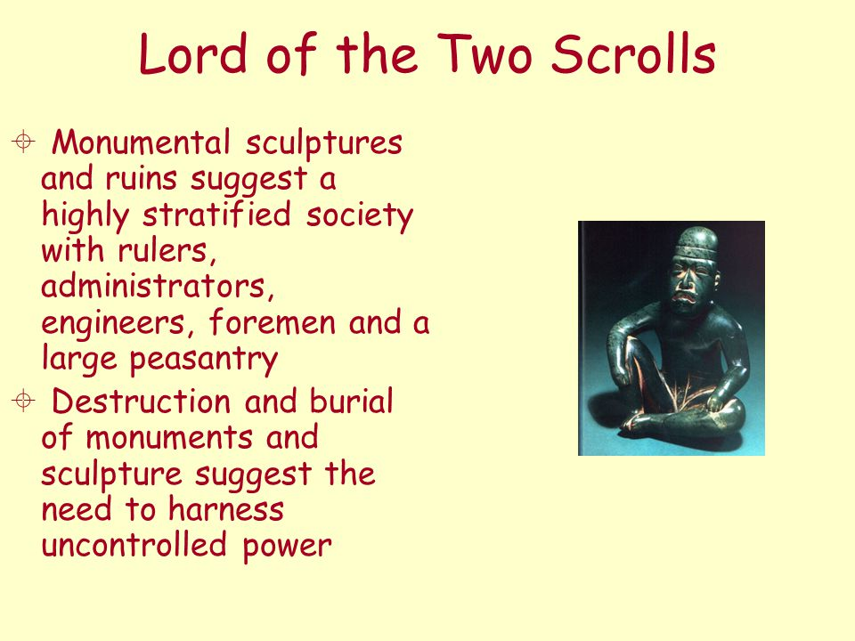 Lord of the Two Scrolls  Monumental sculptures and ruins suggest a highly stratified society with rulers, administrators, engineers, foremen and a la