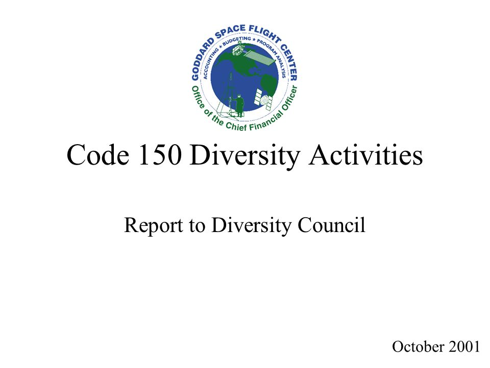 Code 150 Diversity Activities Report to Diversity Council October 2001