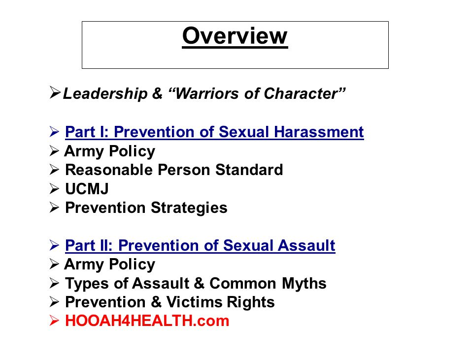 "Overview   Leadership & ""Warriors of Character""   Part I: Prevention of Sexual Harassment   Army Policy   Reasonable Person Standard   UCMJ"
