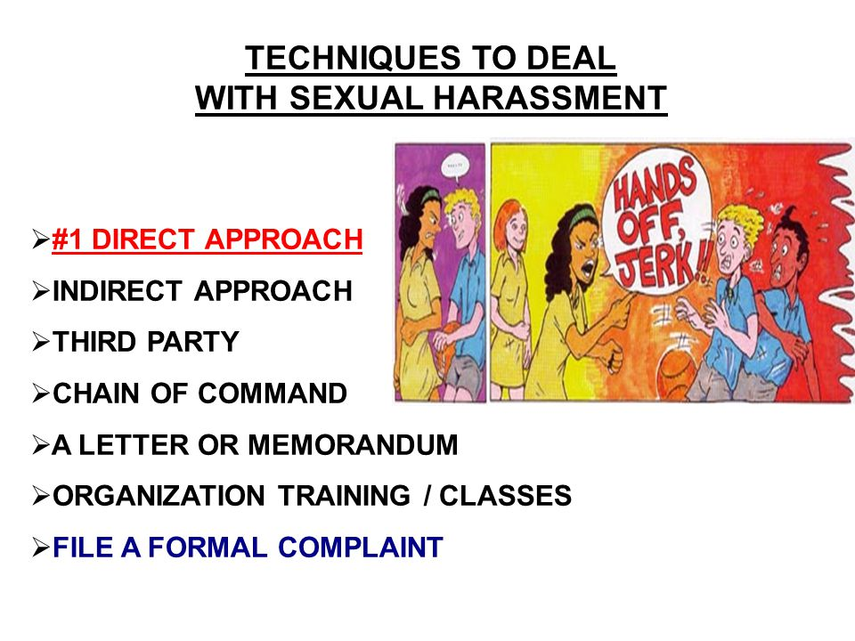 TECHNIQUES TO DEAL WITH SEXUAL HARASSMENT   #1 DIRECT APPROACH   INDIRECT APPROACH   THIRD PARTY   CHAIN OF COMMAND   A LETTER OR MEMORANDUM