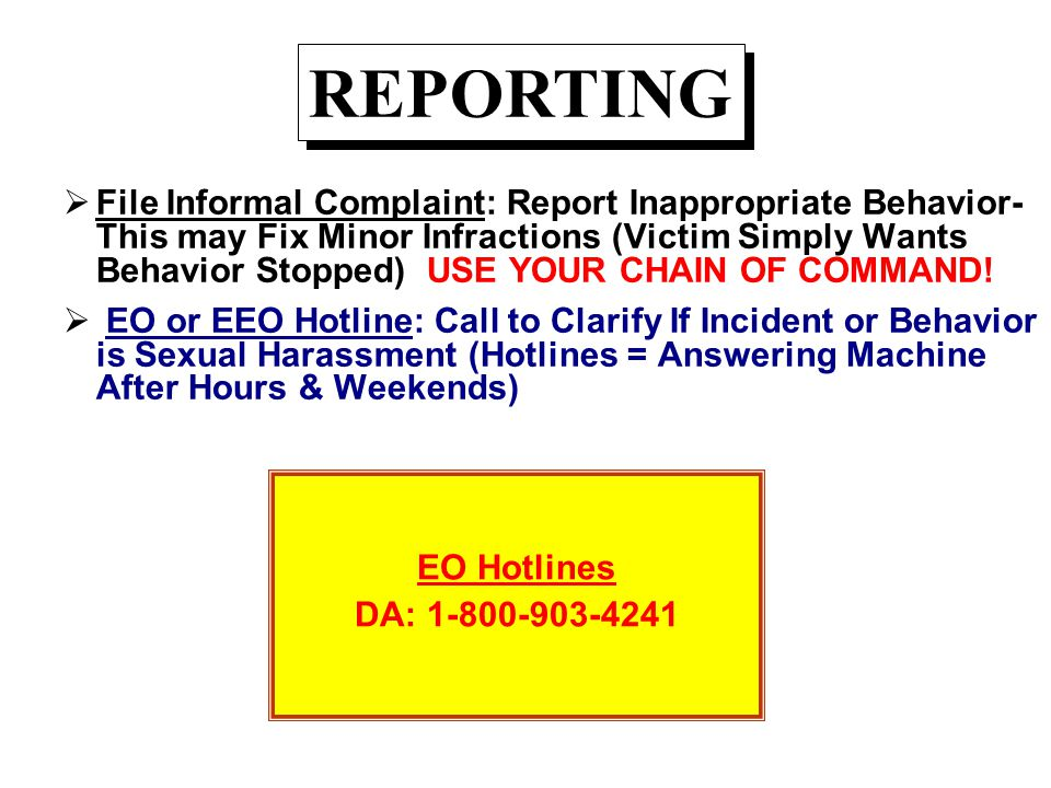 EO Hotlines DA: 1-800-903-4241 EO Hotlines DA: 1-800-903-4241 REPORTING  File Informal Complaint: Report Inappropriate Behavior- This may Fix Minor I
