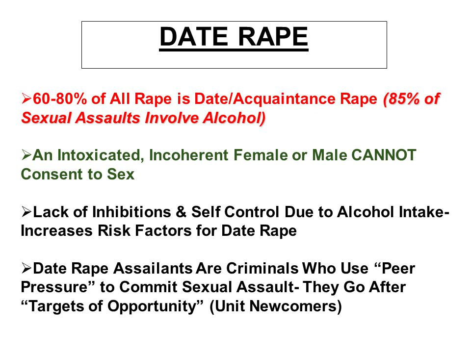 DATE RAPE  (85% of Sexual Assaults Involve Alcohol)  60-80% of All Rape is Date/Acquaintance Rape (85% of Sexual Assaults Involve Alcohol)   An In