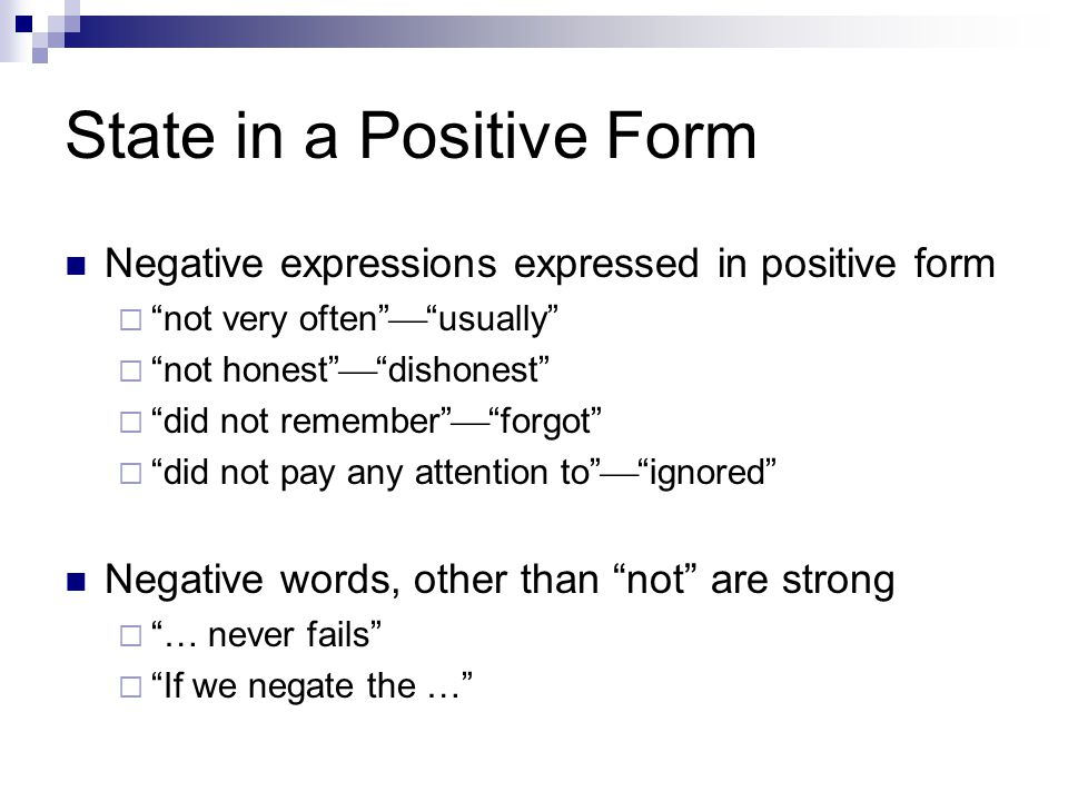 "State in a Positive Form Negative expressions expressed in positive form  ""not very often""  ""usually""  ""not honest""  ""dishonest""  ""did not rememb"