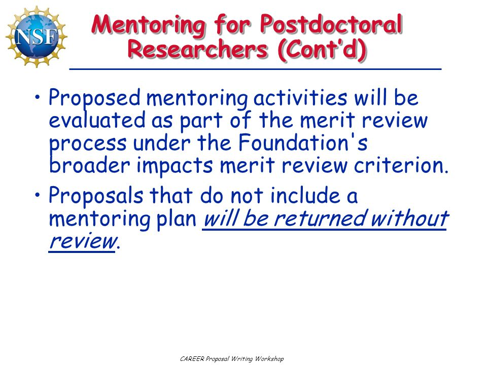 CAREER Proposal Writing Workshop Mentoring for Postdoctoral Researchers (Cont'd) Proposed mentoring activities will be evaluated as part of the merit