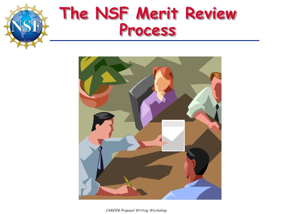 CAREER Proposal Writing Workshop The NSF Merit Review Process