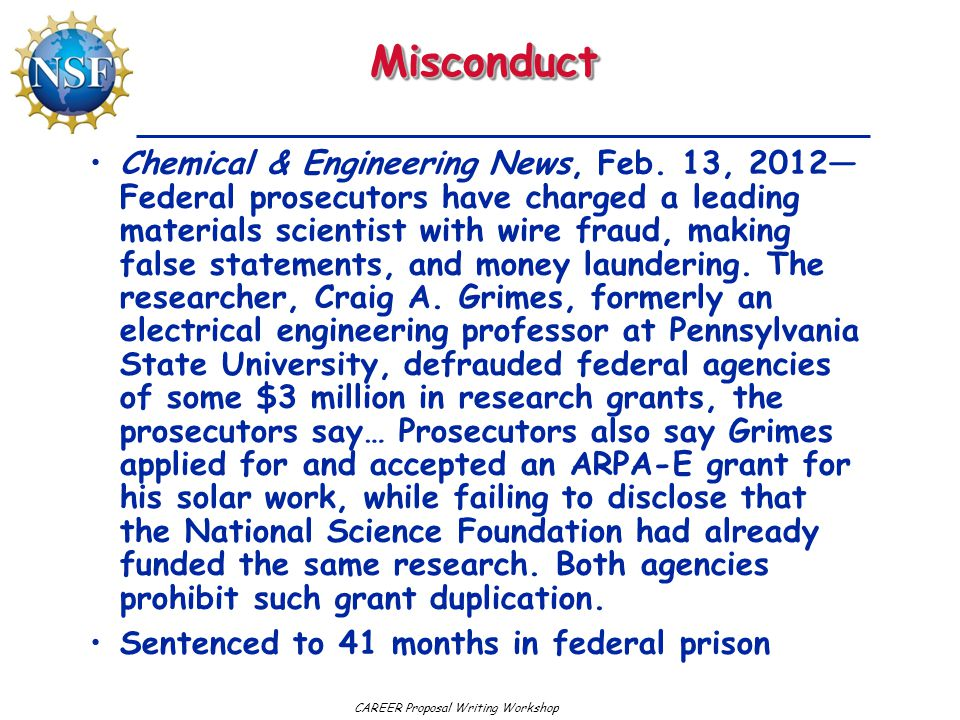 CAREER Proposal Writing WorkshopMisconductMisconduct Chemical & Engineering News, Feb. 13, 2012— Federal prosecutors have charged a leading materials